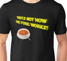 That's Not How the Fork Works! Unisex T-Shirt