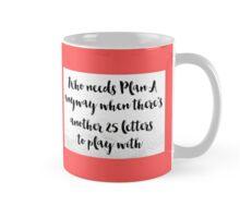Who needs plan A Mug