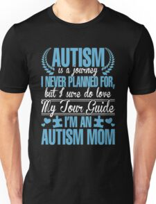 Autism Is Journey I Never Planned For, But I Sure Do Love My Tour Guide. I'm An Autism Mom Unisex T-Shirt