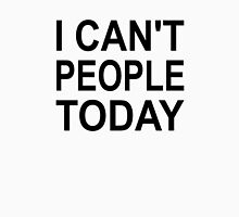 I Can't People Today Unisex T-Shirt