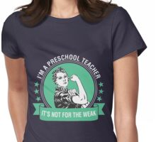 I'm A Preschool Teacher. It's Not For The Weak Womens Fitted T-Shirt