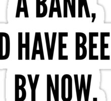 If the environment were a bank, it would have been saved by now. - Bernie Sanders Sticker