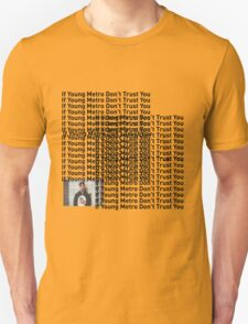 """Young Metro, """"If young metro dont trust you"""" TLOP Parody  T-Shirt"""