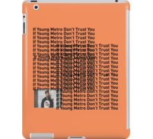 "Young Metro, ""If young metro dont trust you"" TLOP Parody  iPad Case/Skin"