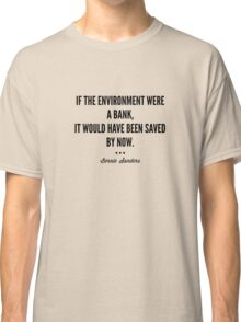 If the environment were a bank, it would have been saved by now. - Bernie Sanders Classic T-Shirt