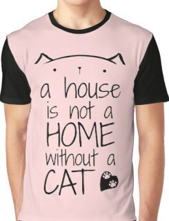 a house is not a home without a cat Graphic T-Shirt
