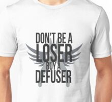 Don't be a loser! Buy a Defuser! Unisex T-Shirt