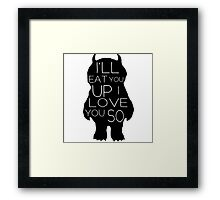 I'll Eat You Up, I Love You Framed Print