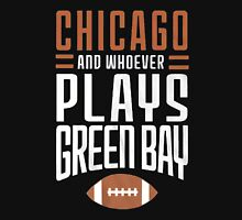 Chicago Bears And Whoever Plays Green Bay Unisex T-Shirt