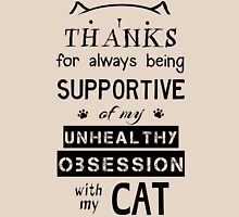 thanks for always being supportive of my unhealthy obsession with my cat Womens Fitted T-Shirt
