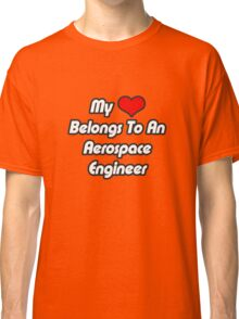 My Heart Belongs To An Aerospace Engineer Classic T-Shirt