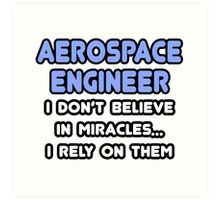 Aerospace Engineers and Miracles Art Print