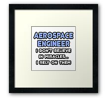 Aerospace Engineers and Miracles Framed Print