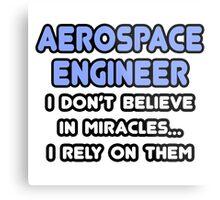 Aerospace Engineers and Miracles Metal Print