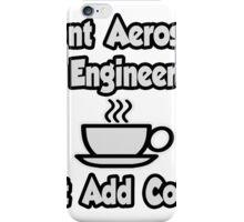 Instant Aerospace Engineer .. Just Add Coffee iPhone Case/Skin