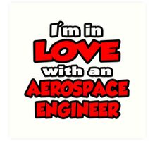 I'm In Love With An Aerospace Engineer Art Print