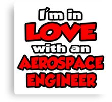 I'm In Love With An Aerospace Engineer Canvas Print