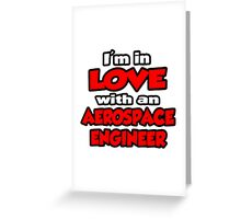 I'm In Love With An Aerospace Engineer Greeting Card