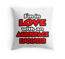 I'm In Love With An Aerospace Engineer Throw Pillow