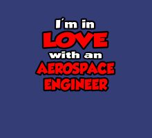 I'm In Love With An Aerospace Engineer Unisex T-Shirt