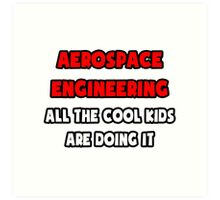 Aerospace Engineering ... All The Cool Kids Are Doing It Art Print