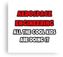 Aerospace Engineering ... All The Cool Kids Are Doing It Canvas Print