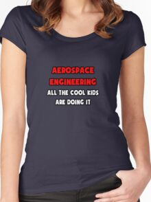 Aerospace Engineering ... All The Cool Kids Are Doing It Women's Fitted Scoop T-Shirt