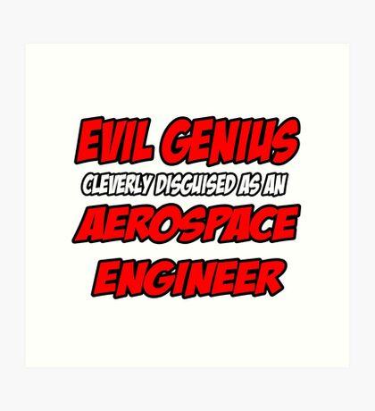 Evil Genius .. Aerospace Engineer Art Print