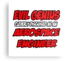 Evil Genius .. Aerospace Engineer Metal Print