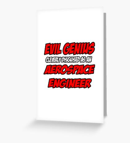 Evil Genius .. Aerospace Engineer Greeting Card