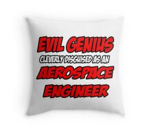 Evil Genius .. Aerospace Engineer Throw Pillow
