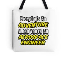 Everyday's An Adventure .. Aerospace Engineer Tote Bag