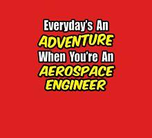 Everyday's An Adventure .. Aerospace Engineer Unisex T-Shirt