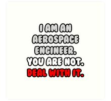 Funny Aerospace Engineer .. Deal With It Art Print