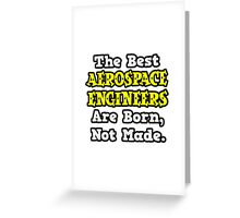 The Best Aerospace Engineers Are Born, Not Made Greeting Card