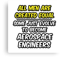 Funny Aerospace Engineer ... Evolved Canvas Print