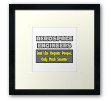 Aerospace Engineers .. Regular People, Only Much Smarter Framed Print