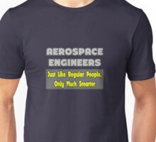 Aerospace Engineers .. Regular People, Only Much Smarter Unisex T-Shirt