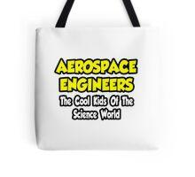 Aerospace Engineers .. Cool Kids of Science World Tote Bag