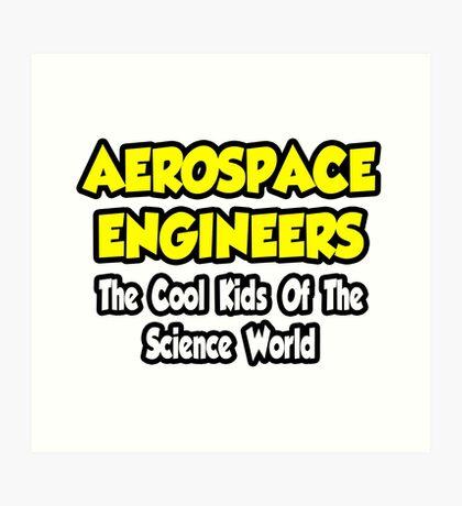 Aerospace Engineers .. Cool Kids of Science World Art Print
