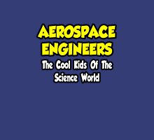 Aerospace Engineers .. Cool Kids of Science World Unisex T-Shirt