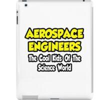 Aerospace Engineers .. Cool Kids of Science World iPad Case/Skin