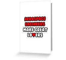 Aerospace Engineers Make Great Lovers Greeting Card