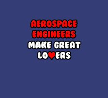 Aerospace Engineers Make Great Lovers Unisex T-Shirt