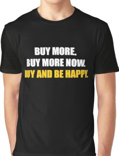 Buy more. Buy more now. Buy and be happy. Graphic T-Shirt
