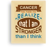 Cancer: I am stronger than I think Canvas Print
