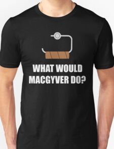 What would MacGyver Do? Unisex T-Shirt