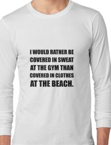Covered In Sweat Long Sleeve T-Shirt