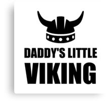 Daddy's Little Viking Canvas Print