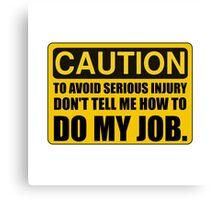 Tell Me How To Do My Job Canvas Print
